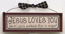 JESUS LOVES YOU Well, You Asked For A Sign! funny inspirational plaques & gifts