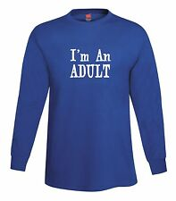I'm An Adult Long Sleeve T-Shirt Funny Immature Childish Grown Up Tee FREE S&H!