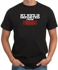 MY WIFE IS IMPORTED FROM Venezuela GUARANTEED T shirt