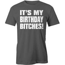 It's My Birthday Bitches T-Shirt Funny Gift Idea Its Age Bday  Tee New