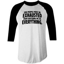 You People Must Be Exhausted From Watching Me Do Everything Raglan T-shirt AS Co
