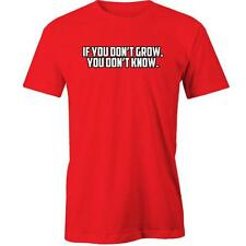 If You Don'T Grow, You Don'T Know T-Shirt Tee New