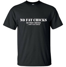 No fat chicks, no thin chicks…  - Funny Adult T-Shirt Black White S-XL sizes