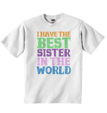 I Have the Best Sister in the World, New Personalised Baby T-shirt Tees, White