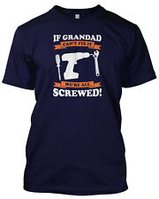 IF GRANDAD CAN'T FIX IT WE'RE ALL SCREWED Unisex Tshirt Birthday Gift Funny Tee