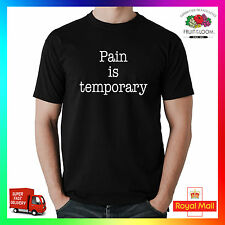 Pain Is Temporary T-shirt Tee Tshirt Funny Humour Cool fun Gym Motivation Mens