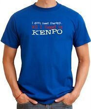 I DON'T NEED THERAPY  ALL I NEED IS Kenpo T-shirt