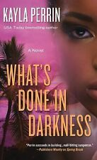 What's Done in Darkness: A Novel Perrin, Kayla Mass Market Paperback