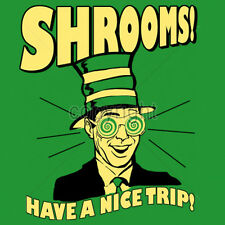Shrooms Have A Nice Trip Trippy Mushrooms Humor Funny Fun T-Shirt Tee
