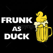 Drunk As F*ck Frunk As Duck Drinking Beer Alcohol Humor Funny T-Shirt Tee