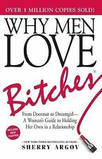 Why Men Love Bitches : From Doormat to Dreamgirl - A Woman's Guide to Holding...