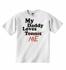 My Daddy Loves Me not Tennis - Baby Boys Girls T-shirt T shirt Tees Cute Present