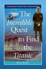 The Incredible Quest to Find the Titanic (Incredible Deep-Sea...  (ExLib)