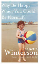 Why be Happy When You Could be Normal? by Jeanette Winterson (Hardback, 2011)
