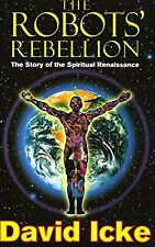 The Robots Rebellion: The Story of the Spiritual Renaissance, Icke, David, Used;