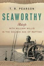 Seaworthy: Adrift with William Willis in the Golden Age of Rafting Pearson, T.