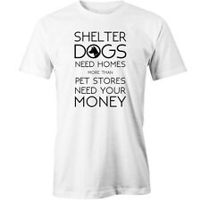 Shelter Dogs need homes more than pet stores need money T-Shirt rescue animals