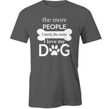The More People I Meet The More I Love My Dog T-Shirt dogs Animal