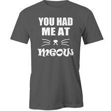 You Had Me At Meow T-Shirt cats Animal Funny
