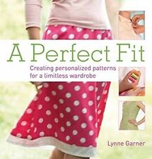 A Perfect Fit: Create Personalized Patterns for a Limitless Wardrobe, Garner, Ly