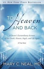 To Heaven and Back: A Doctor's Extraordinary Account of Her Death, Heaven, Ange