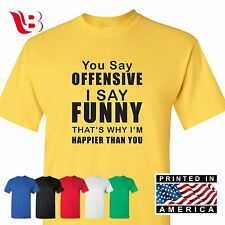 You Say Offensive I Say Funny T Shirt Sarcastic College Mean Party Tee Sm - 3Xlg