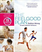 The Feelgood Plan: Happier, Healthier and Slimmer in 15 Minutes a Day, Wong, Dal