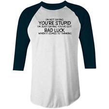 Im Not Saying Youre Stupid Im Just Saying You Have Bad Luck Raglan T-shirt AS Co