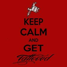 Keep Calm and Get Tattooed T-Shirt Inked Tattoo TEE Carry On Tat art design