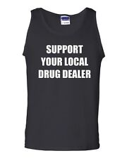 Support Your Local Drug Dealer Humor Novelty Statement Graphics Adult Tank Top