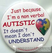 Autism Button Badge, Just cos I am non verbal, doesn't mean I dont understand