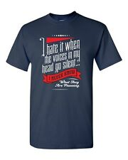 I Hate It When The Voices In My Head Go Silent Novelty DT Adult T-Shirt Tee