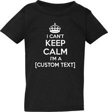 I Can't Keep Calm I'm a [CUSTOM TEXT] - NEW Infant Toddler Tee Shirt 7 COLORS
