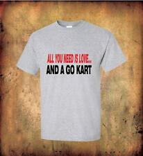 All You need is a Go Kart T Shirt 100% Quality Cotton go karting