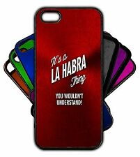It's a LA HABRA Thing You Wouldn't Understand! Phone Tablet Case Apple Samsung