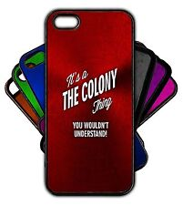 It's a THE COLONY Thing You Wouldn't Understand! Phone Tablet Case Apple Samsung