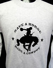 New Women's Sweatshirt Rodeo Western Cowboy Save a Horse Ride a Cowboy White