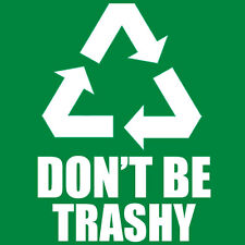 Don't Be Trashy Recycle Womens Funny T-Shirt Enviroment TEE Earth Nature Green