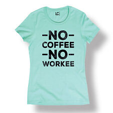 No Coffee No Workee Funny Adult Work Humor Caf? Press Novelty - Ladies T-Shirt