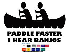 Paddle Fast I Hear Banjos Deliverance Decal Diecut Sticker Self Adhesive Vinyl