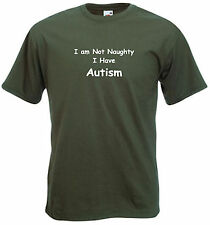 Autism Adults T-shirt,  I am not naughty, I have Autism
