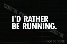I'D RATHER BE RUNNING Funny Sticker Decal track field cross country marathon 5k