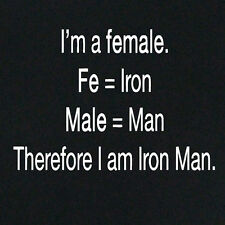 Womens T-shirt Female..Fe=Iron Therefore am Iron Man costume ladies all sizes