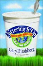 Stirring It Up: How to Make Money and Save the World Hirshberg, Gary Hardcover