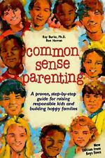 Common Sense Parenting : A Proven Step-by-Step Guide for Raising Responsible ...