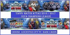 Choose Match Attax UEFA Champions League 2016 2017 LEICESTER CITY Base Cards