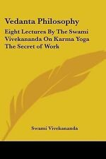 Vedanta Philosophy: Eight Lectures By The Swami Vivekananda On Karma Yoga The S
