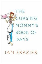 The Cursing Mommy's Book of Days: A Novel Frazier, Ian Hardcover