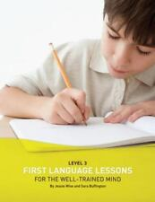 First Language Lessons: First Language Lessons for the Well-Trained Mind 0 by...