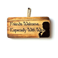 Friends Welcome,Especially With Wine Novelty Friendship Wooden Sign Plaque Gift